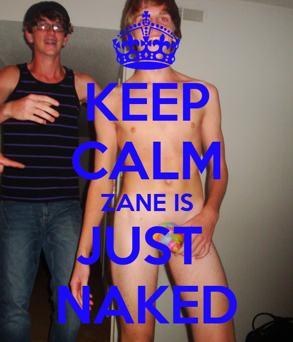 KEEP CALM ZANE IS JUST  NAKED