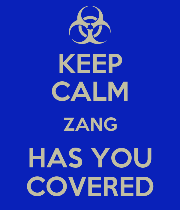 KEEP CALM ZANG HAS YOU COVERED