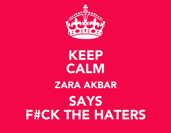 KEEP CALM ZARA AKBAR SAYS F#CK THE HATERS