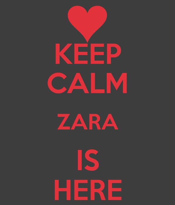 KEEP CALM ZARA IS HERE