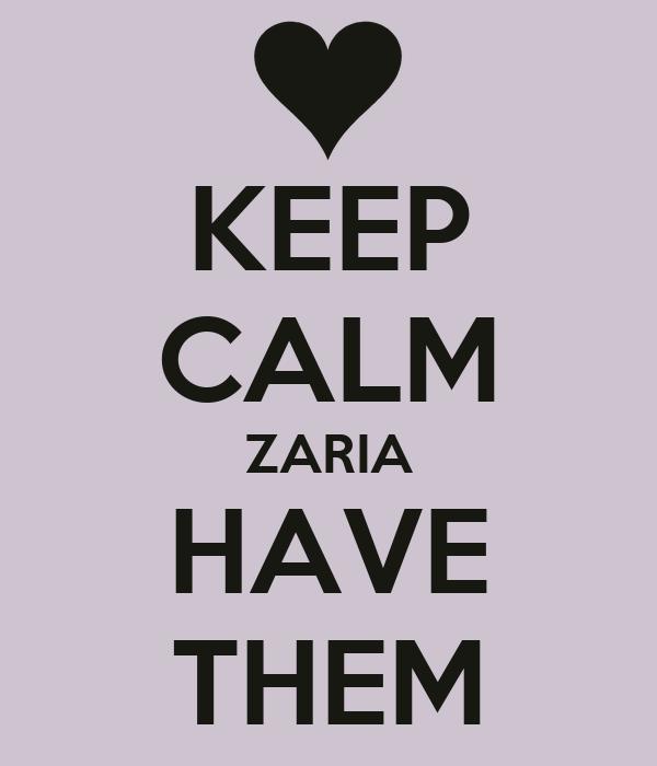 KEEP CALM ZARIA HAVE THEM