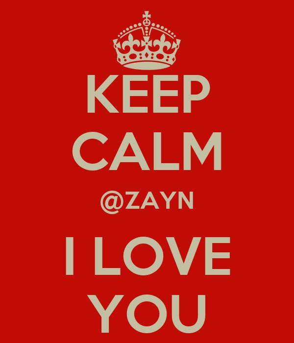 KEEP CALM @ZAYN I LOVE YOU