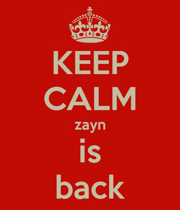 KEEP CALM zayn is back