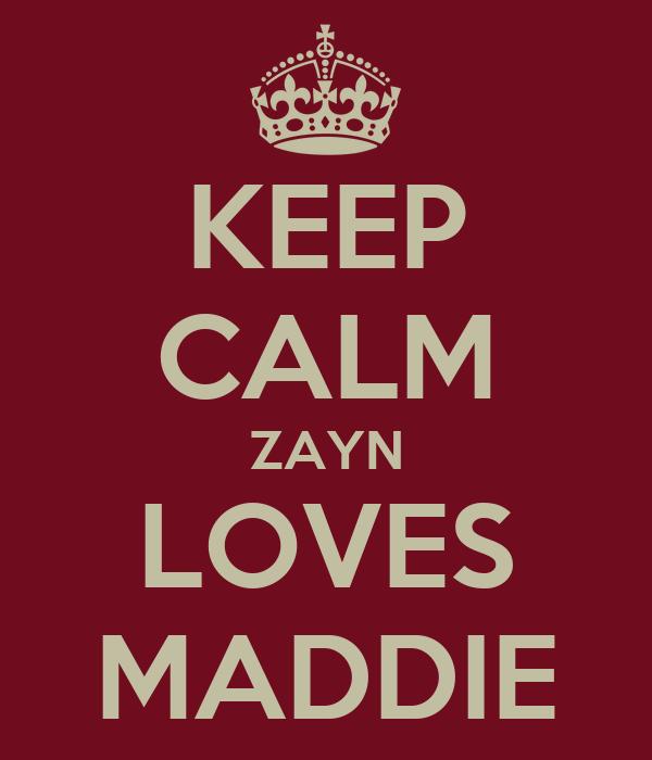 KEEP CALM ZAYN LOVES MADDIE