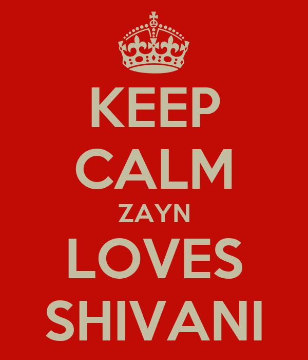 KEEP CALM ZAYN LOVES SHIVANI