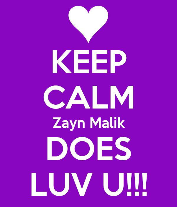 KEEP CALM Zayn Malik DOES LUV U!!!