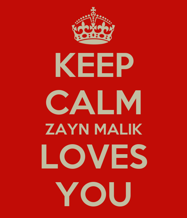 KEEP CALM ZAYN MALIK LOVES YOU