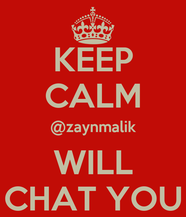 KEEP CALM @zaynmalik WILL CHAT YOU