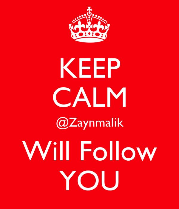 KEEP CALM @Zaynmalik Will Follow YOU