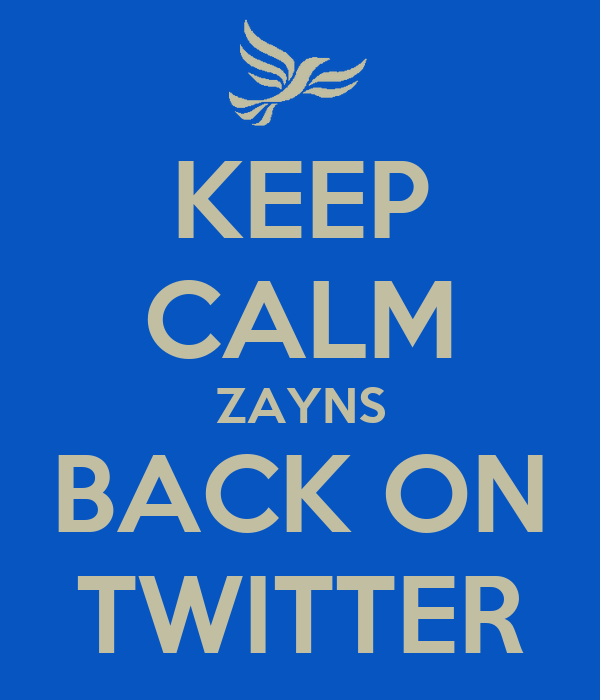 KEEP CALM ZAYNS BACK ON TWITTER