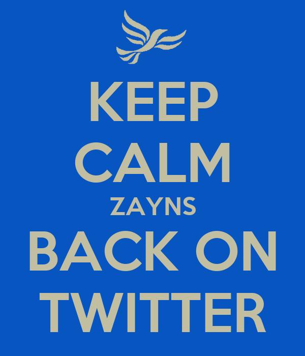 KEEP CALM ZAYNS BACK ON TWITTER
