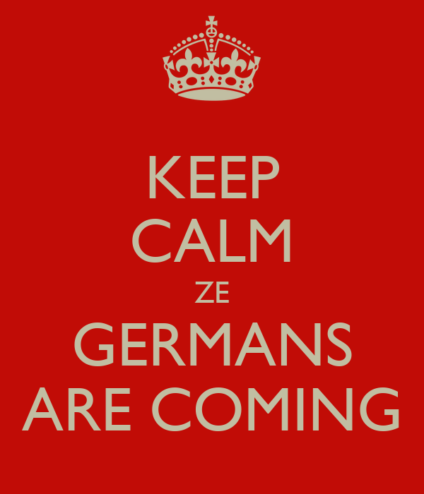 KEEP CALM ZE GERMANS ARE COMING