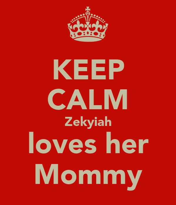 KEEP CALM Zekyiah loves her Mommy