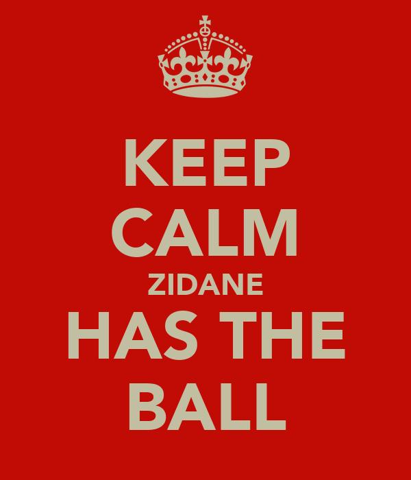 KEEP CALM ZIDANE HAS THE BALL