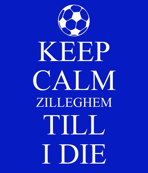KEEP CALM ZILLEGHEM TILL I DIE