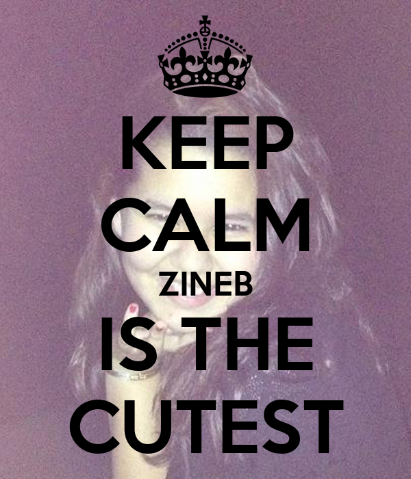 KEEP CALM ZINEB IS THE CUTEST