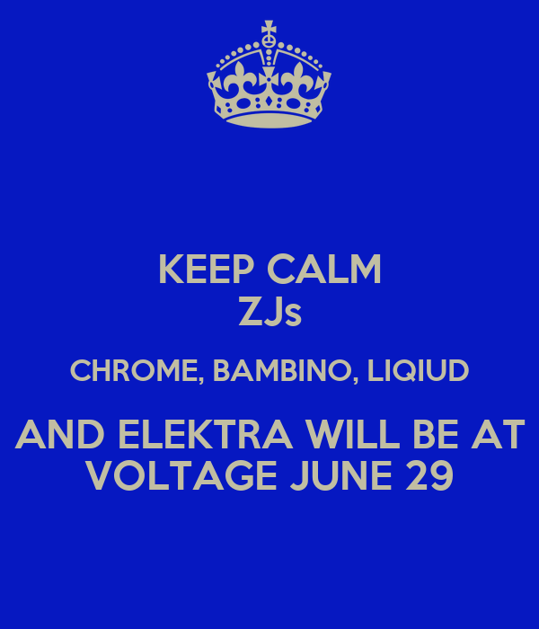 KEEP CALM ZJs CHROME, BAMBINO, LIQIUD AND ELEKTRA WILL BE AT VOLTAGE JUNE 29