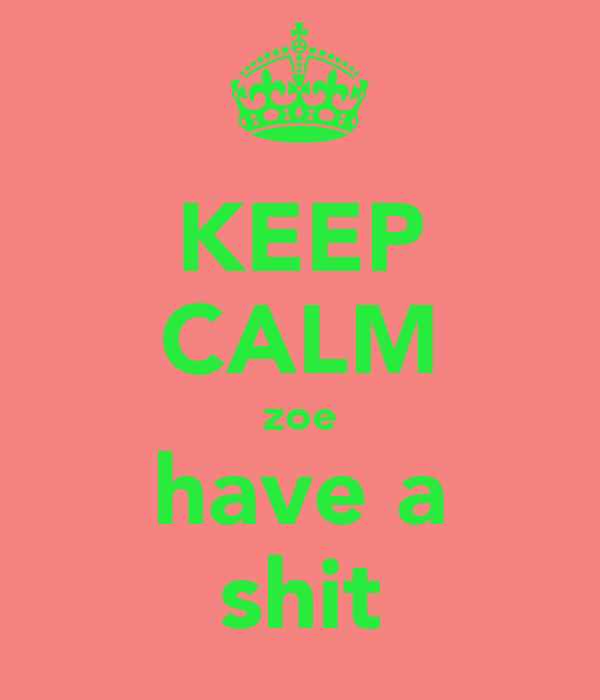KEEP CALM zoe have a shit