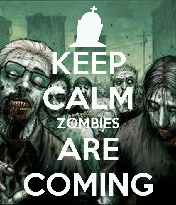 KEEP CALM ZOMBIES ARE COMING