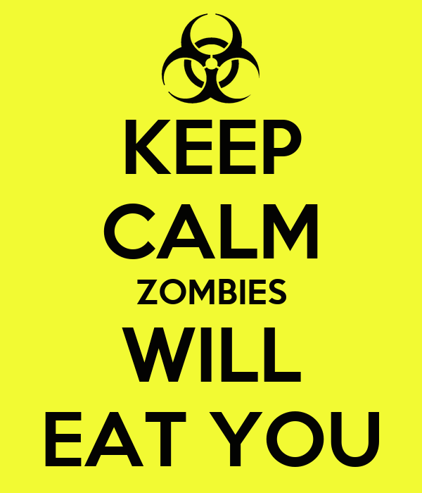 KEEP CALM ZOMBIES WILL EAT YOU