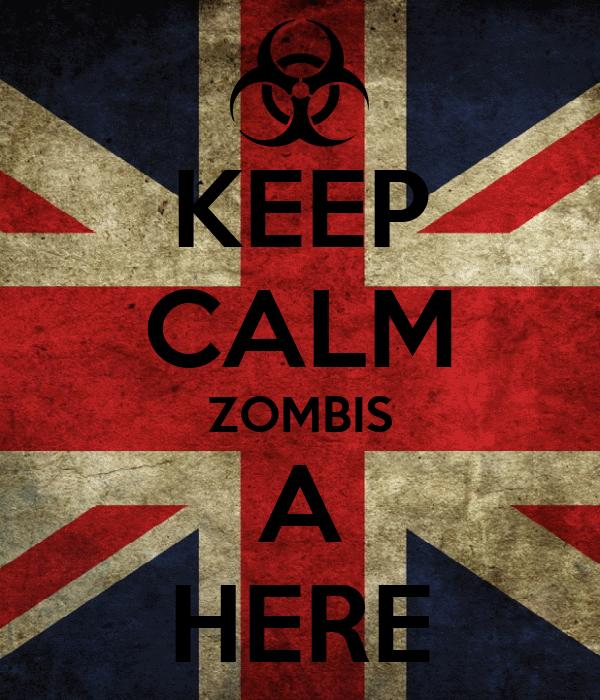 KEEP CALM ZOMBIS A HERE