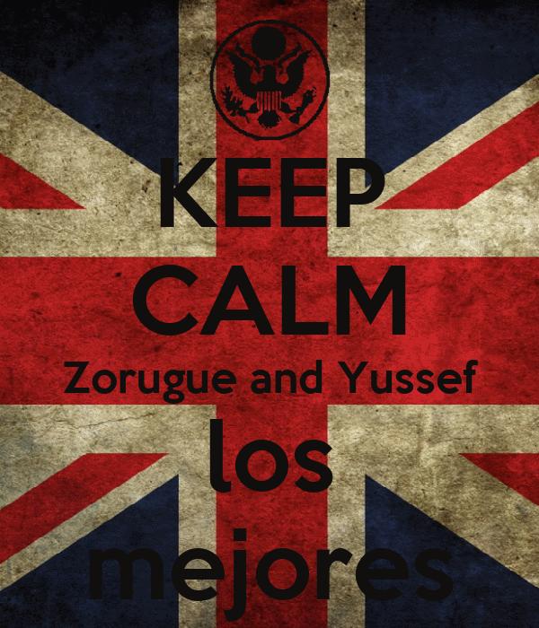 KEEP CALM Zorugue and Yussef los mejores