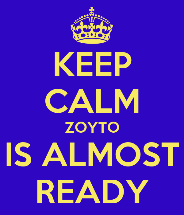 KEEP CALM ZOYTO IS ALMOST READY