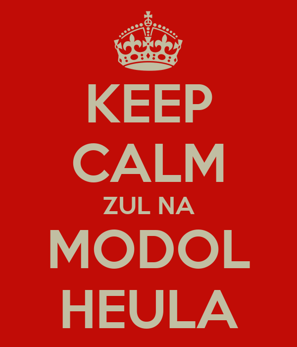 KEEP CALM ZUL NA MODOL HEULA