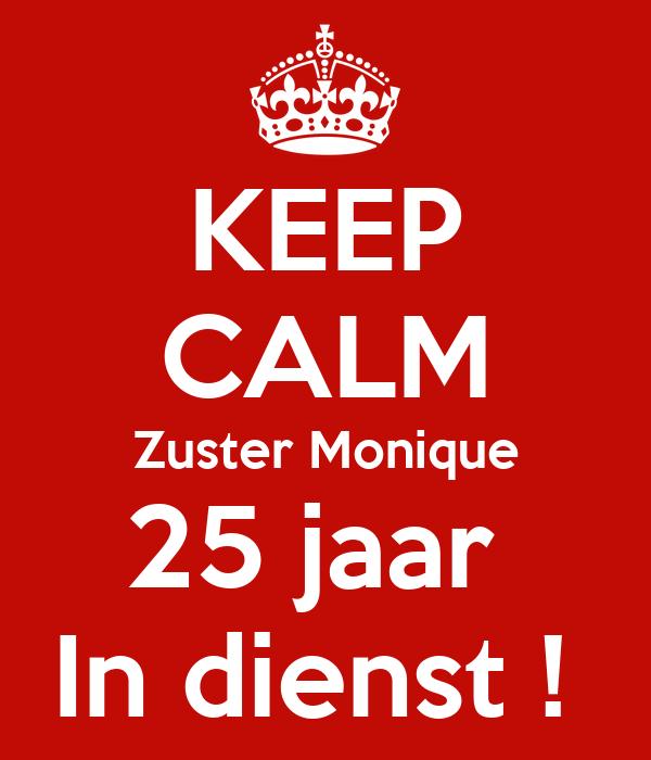 KEEP CALM Zuster Monique 25 jaar  In dienst !