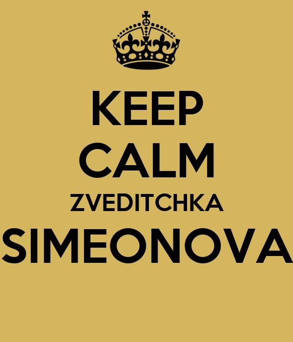 KEEP CALM ZVEDITCHKA SIMEONOVA
