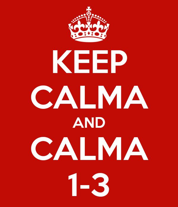 KEEP CALMA AND CALMA 1-3