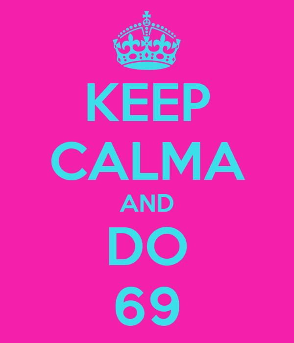KEEP CALMA AND DO 69