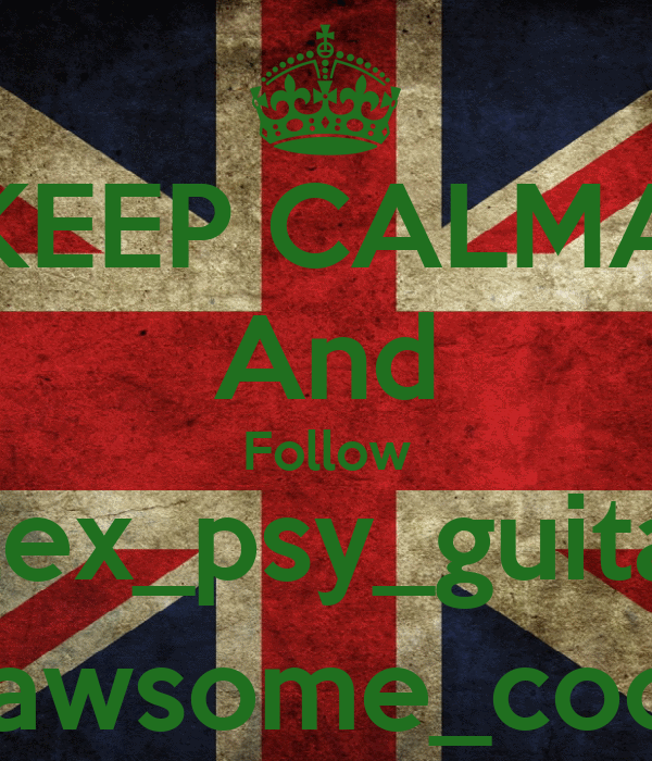 KEEP CALMA And Follow alex_psy_guitar _awsome_cool