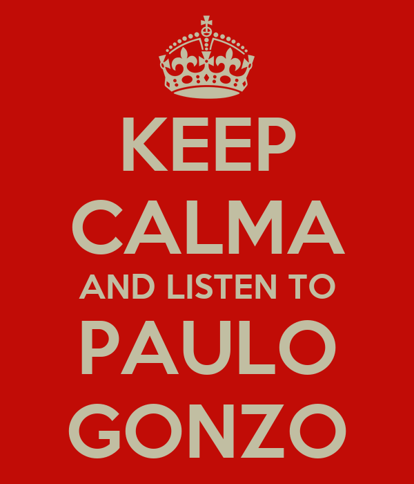 KEEP CALMA AND LISTEN TO PAULO GONZO
