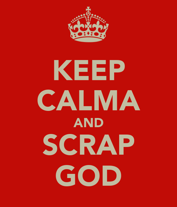 KEEP CALMA AND SCRAP GOD