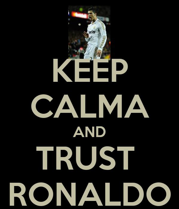 KEEP CALMA AND TRUST  RONALDO