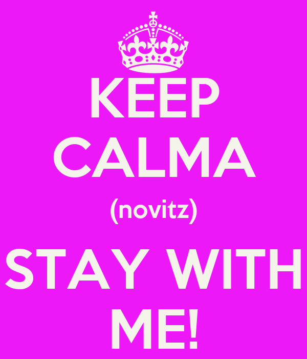 KEEP CALMA (novitz) STAY WITH ME!