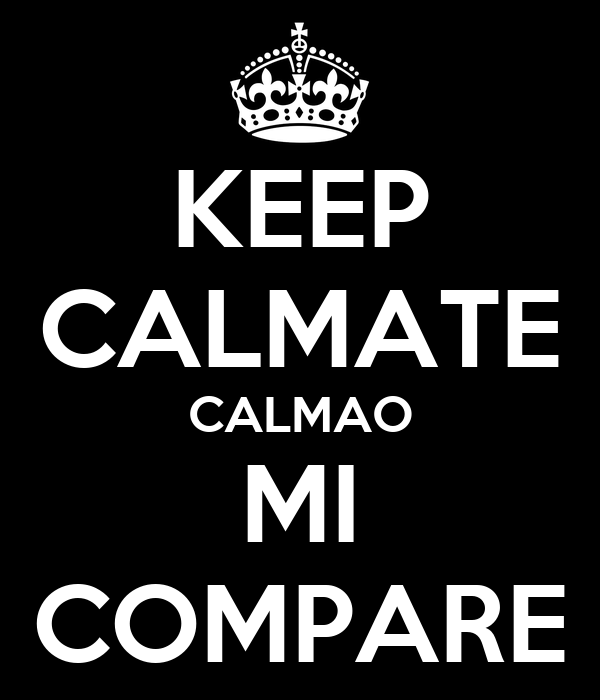 KEEP CALMATE CALMAO MI COMPARE