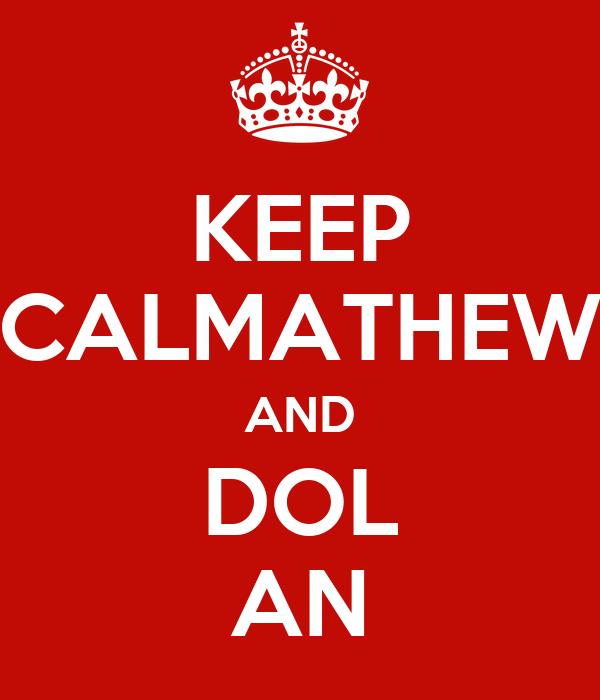 KEEP CALMATHEW AND DOL AN