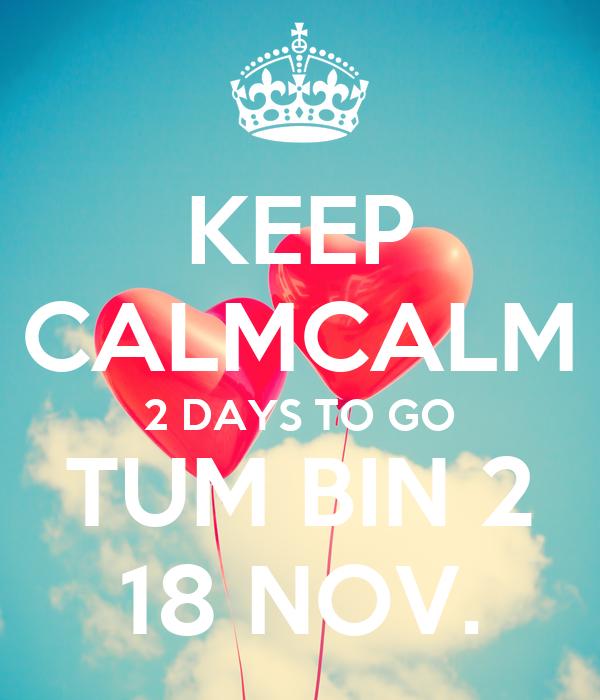 KEEP CALMCALM 2 DAYS TO GO TUM BIN 2 18 NOV.