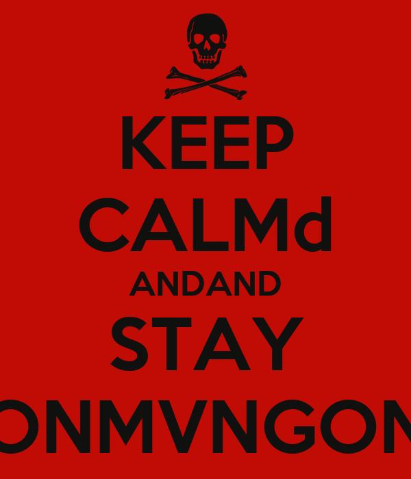 KEEP CALMd ANDAND STAY ONMVNGON