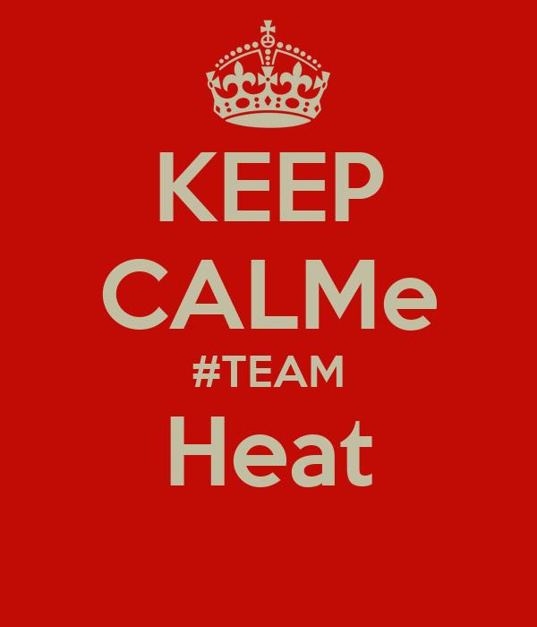 KEEP CALMe #TEAM Heat