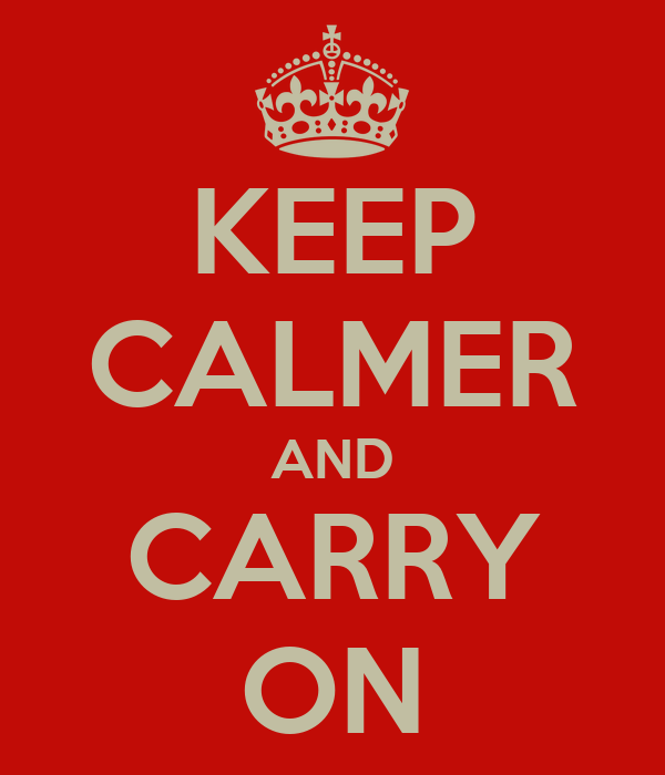 KEEP CALMER AND CARRY ON