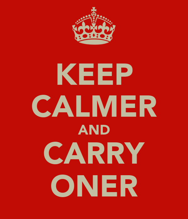 KEEP CALMER AND CARRY ONER