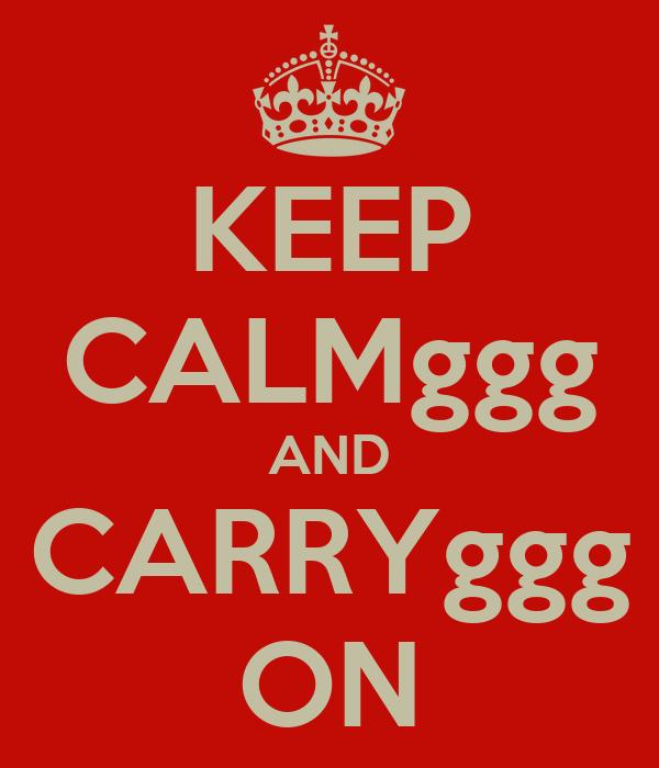 KEEP CALMggg AND CARRYggg ON