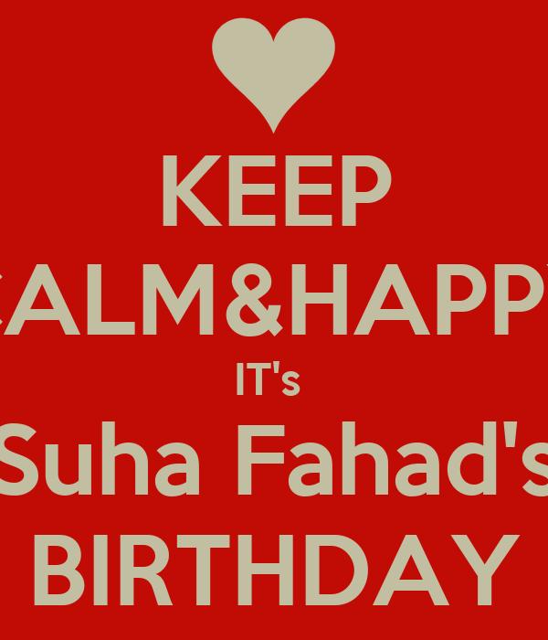 KEEP CALM&HAPPY IT's  Suha Fahad's BIRTHDAY