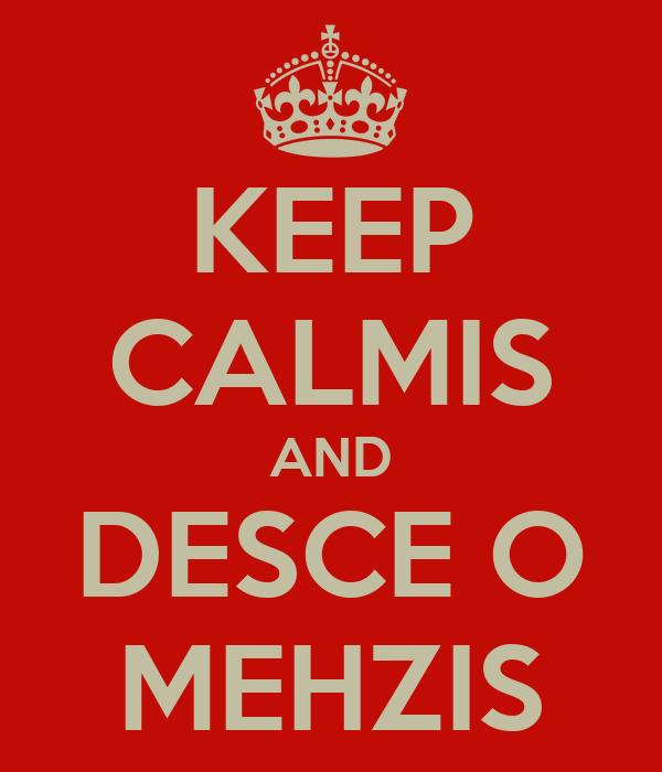 KEEP CALMIS AND DESCE O MEHZIS