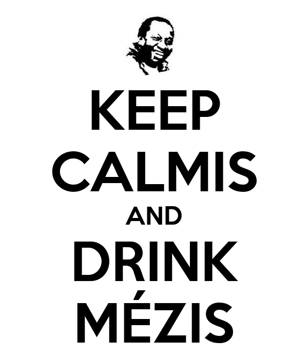 KEEP CALMIS AND DRINK MÉZIS