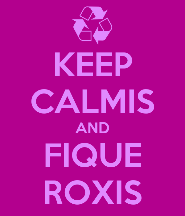 KEEP CALMIS AND FIQUE ROXIS
