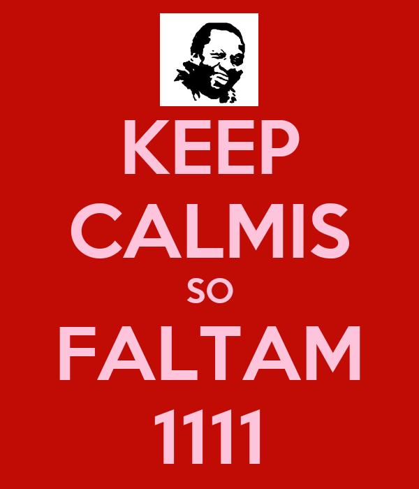 KEEP CALMIS SO FALTAM 1111